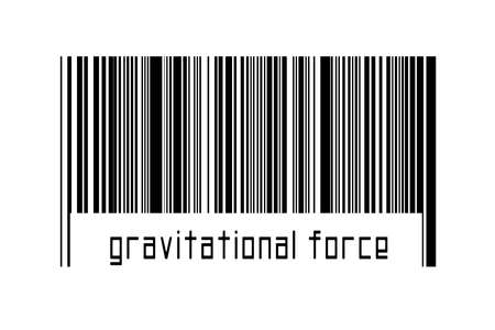 Barcode on white background with inscription gravitational force below. Concept of trading and globalization