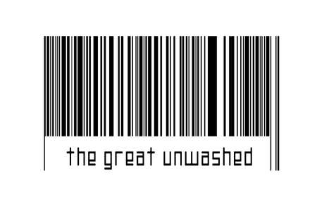 Barcode on white background with inscription the great unwashed below. Concept of trading and globalization