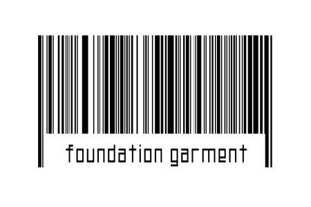 Barcode on white background with inscription foundation garment below. Concept of trading and globalization