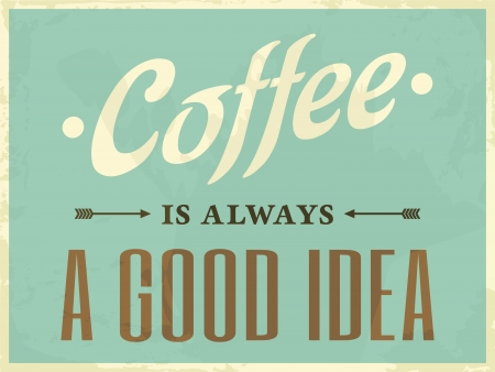 Poster in vintage stijl Koffie is altijd een goed idee
