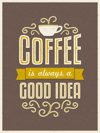 Vintage style typography coffee poster. Coffee is Always a Good Idea.