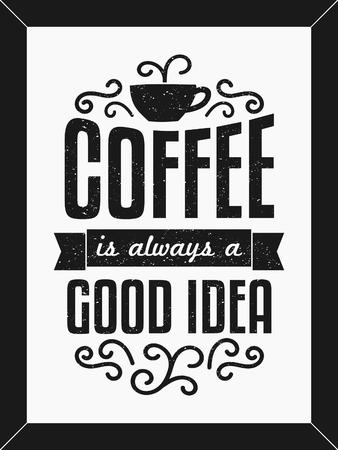 tazzina caff�: Disegno di testo manifesto minimalista in bianco e nero. Il caff� � sempre una buona idea. Vettoriali