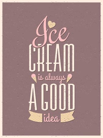 ビンテージ スタイルのタイポグラフィ アイス クリームのポスター。アイス クリームは常に良いアイデアです。
