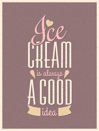 ice cream cone: Vintage style typography ice cream poster. Ice Cream is Always a Good Idea.