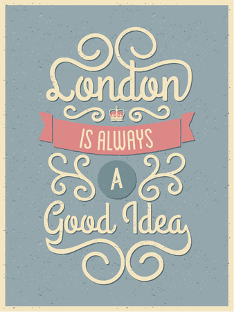 Vintage style typography London poster. London is Always a Good Idea. Illustration