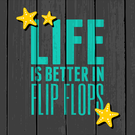 Quote poster design with text in vibrant turquoise color on a grey wooden background. Life is Better in Flip Flops. 向量圖像