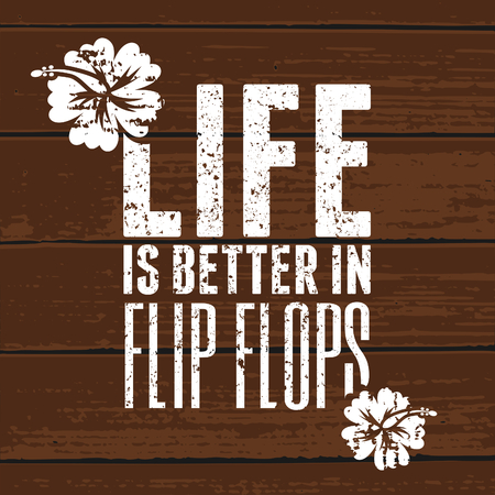Quote poster vintage design in white on wooden background. Life is Better in Flip Flops.