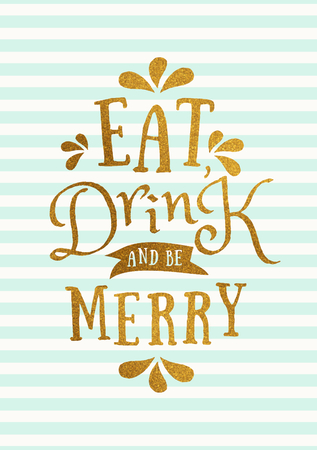 drink: Christmas typographic design greeting card template. Eat, Drink and Be Merry message in gold foil letters on mint green and white stripes background.