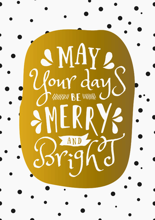 christmas gold: Christmas greeting card designMay Your Days be Merry and Bright on a background with confetti. Gold, white and black printable Christmas card template.