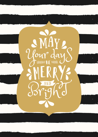 be: Typographic style Christmas greeting card template with text May Your Days Be Merry and Bright on black and white striped background.