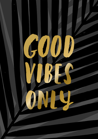 vibes: Modern and stylish typographic design poster. Hand lettered gold foil text Good Vibes Only on a background of palm leaves.