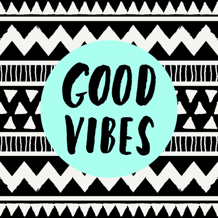vibes: Hand lettered inspirational quote Good Vibes Only, neon blue colored circle, tribal geometric pattern background. Modern greeting card, poster, t-shirt design.