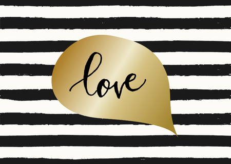 black background: Cute and modern typographic design St. Valentines Day greeting card template. Golden speech bubble with hand lettered text Love on black and white stripes background. Illustration