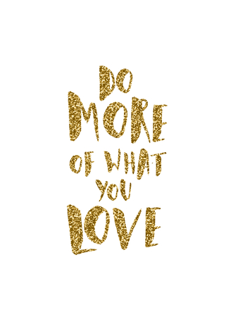 surface: Do More of What You Love - inspirational quote poster design. Hand lettered text in gold glitter on white. Illustration