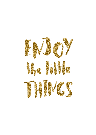 golden: Enjoy the Little Things - inspirational quote poster design. Hand lettered text in gold glitter on white.