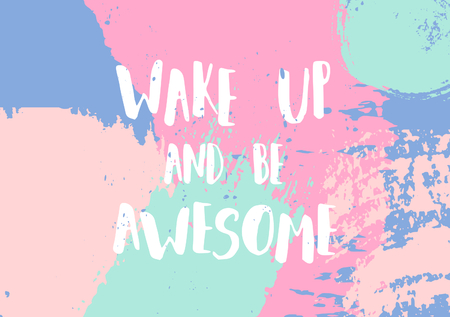 smudge: Hand lettered text Wake up and be awesome for poster design.