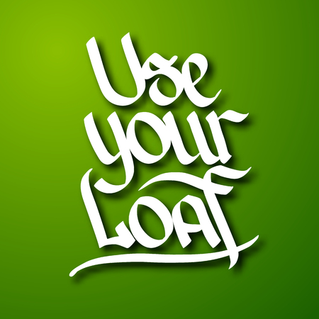 Typographic abstract design concept with white handwritten Use your loaf inscription on green background. Isolated vector illustration.