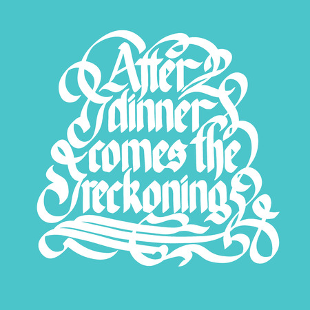 Typographic quote abstract template with handwritten After dinner comes the reckoning inscription on turquoise background isolated vector illustration