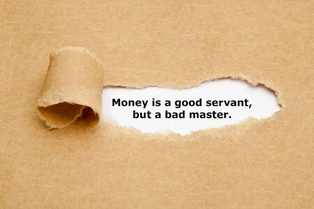 The quote Money is a good servant but a bad master, appearing behind torn brown paper.