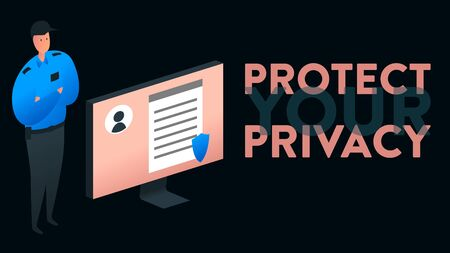Modern vector illustration of a computer screen with personal data and a person in uniform guarding it. On the right side there is a headline: Protect Your Privacy