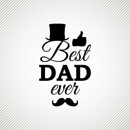 Best Dad Ever greeting card with cylinder, moustache and thumbs up. Vector illustration. All isolated and layered