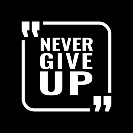 Vector illustration of motivational concept. Never give up text for banner, cards, template, bunting. An inspirational quote never give up