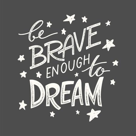 Seien Sie mutig genug zu träumen - handgezeichnetes Motivationszitat für Grußkarten, Banner, Poster, Flyer, Kleidung, T-Shirts Vektorgrafik