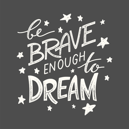 Be brave enough to dream - hand drawn lettering motivation quote for greeting cards, banners, posters, flyers, apparel, t-shirt