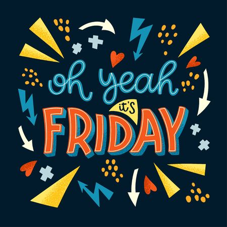 Oh yeah its Friday hand drawn vector lettering. Funny phrase, a vivid quote with the doodle elements. Typography in bright colors. Print t-shirt, postcard, flag, design element, web