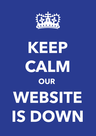 keep calm and carry on: keep calm website is down poster