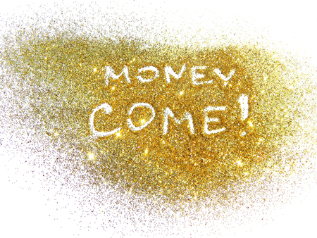 come on: Text Money Come beautifully shines on golden glitter