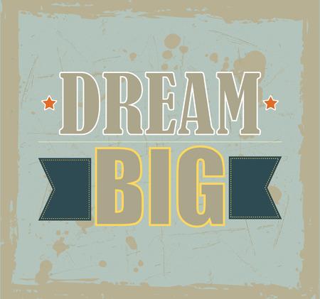Vintage motivational quote Dream Big on grunge background