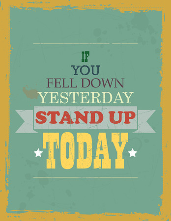 fell: Vector Motivational quote If you Fell Down Yesterday Stand up Today