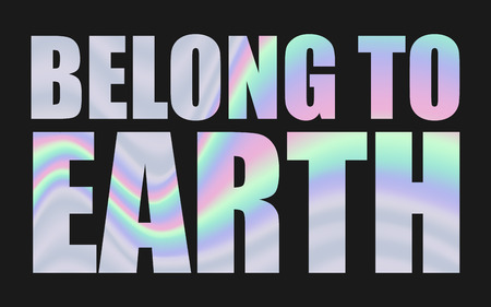 Belong to earth in holographic foil, vector