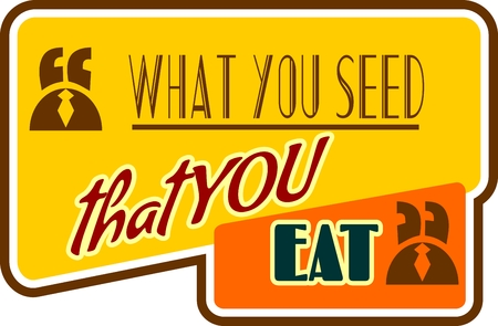 textbox: Quote what you seed that you eat text bubble. Commas, note, message and comment. Design element similar to quote. Text, commas, quote and note. Motivation quote vector. Quote element design