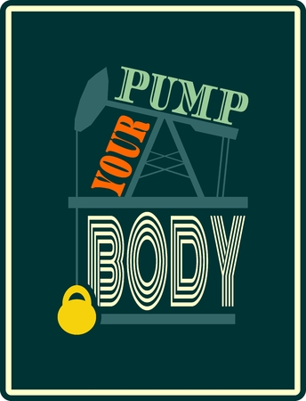 body building: Pump your body. Gym and Fitness Motivation Quote. Creative Vector Typography Poster Concept. Oil pump and power lifting weight icons. Body building relative