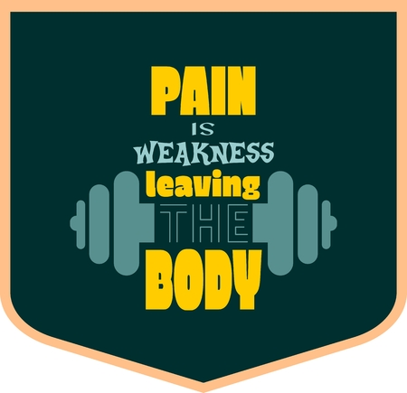 weakness: Pain is weakness leaving the body. Gym and Fitness Motivation Quote. Creative Vector Typography Poster Concept. Letters and dumbbell icons. Body building relative