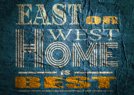 textbox: Design element similar to quote. Motivation quote. East or west home is best. Concrete textured