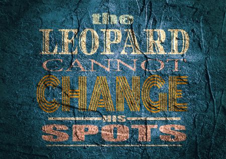 citing: Design element similar to quote. Motivation quote. The leopard cannot change his spots. Concrete textured