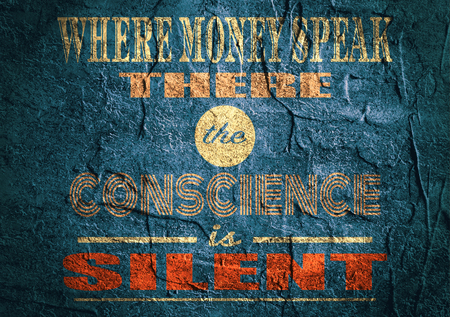 silent: Design element similar to quote. Motivation quote. There money speak the conscience is silent. Concrete textured