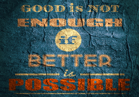 citing: Design element similar to quote. Motivation quote. Good is not enough if better is possible. Concrete textured