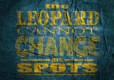 textbox: Design element similar to quote. Motivation quote. The leopard cannot change his spots. Concrete textured