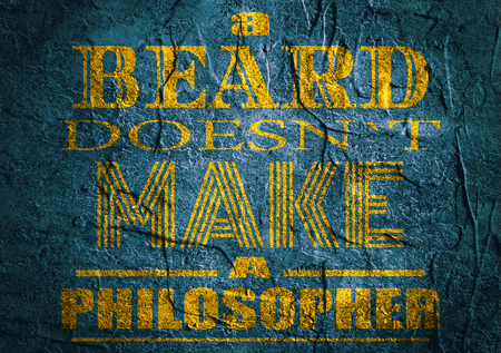 philosopher: Design element similar to quote. Motivation quote. A beard doesnt make a philosopher. Concrete textured