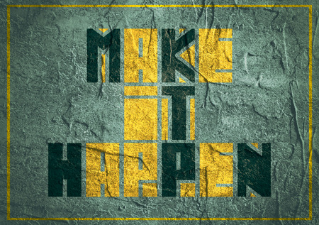 textbox: Make it happen. Motivation typography quote. Edged letters font. Concrete textured