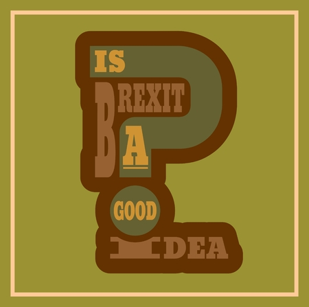 politic: United Kingdom exit from European Union relative image. Brexit named politic process. Referendum theme. Is brexit a good idea question