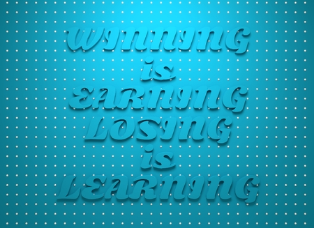 mention: Winning is earning, losing is learning. Motivation typography quote. 3D rendering