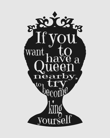 Vintage queen silhouette. Medieval queen profile. Elegant silhouette of a female head. Quote if you want to have a queen nearby try to become king yourself text. Motivation quote vector.