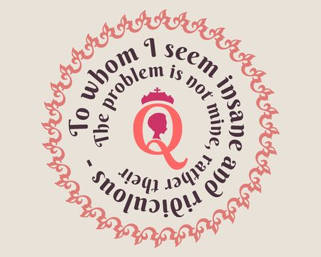 Vintage queen silhouette. Medieval queen profile. Royal emblem with Q letter. Quote to whom i seem insane and ridiculous the problem is not mine rather their text. Motivation quote vector. Ilustração