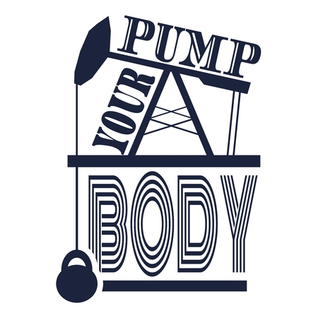 Pump your body. Gym and Fitness Motivation Quote. Creative Typography Poster Concept. Oil pump and power lifting weight icons. Body building relative 向量圖像