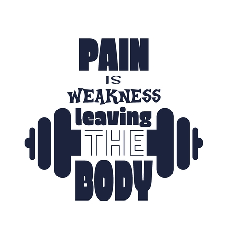 Pain is weakness leaving the body. Gym and Fitness Motivation Quote. Creative Typography Poster Concept. Letters and dumbbell icons. Body building relative